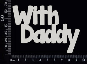 With Daddy - A - White Chipboard
