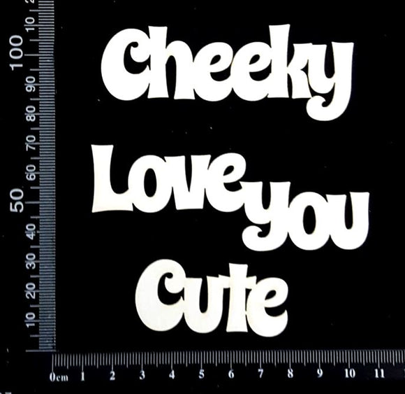Word Set - Cheeky Love you Cute - White Chipboard