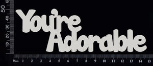 You're Adorable - White Chipboard
