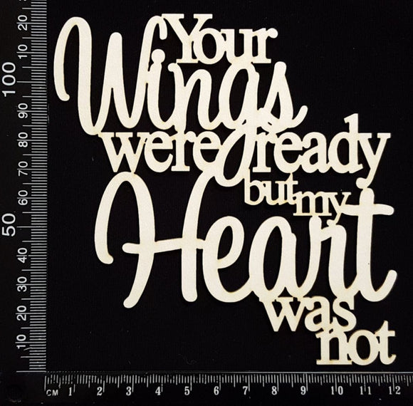 Your wings were ready but my heart was not - White Chipboard