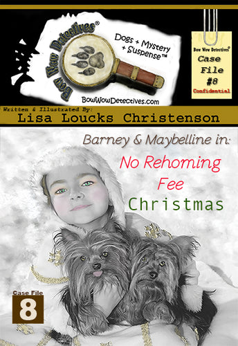 Barney & Maybelline in: No Rehoming Fee Christmas, Case File 8, Bow Wow Detectives® | Hardcover