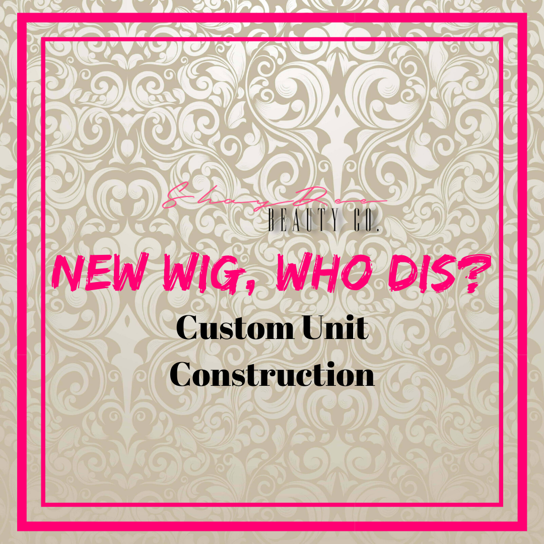 New Wig, Who Dis? (Custom Unit Construction)