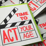 Act your age! | Happy Birthday Greeting Card