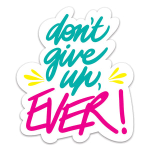 Don't give up, EVER! Vinyl Sticker