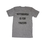 Pittsburgh Is For Yinzers Tee