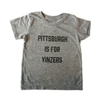 Toddler Pittsburgh is For Yinzers Tee