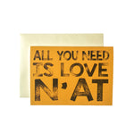All You Need Is Love N'at Card