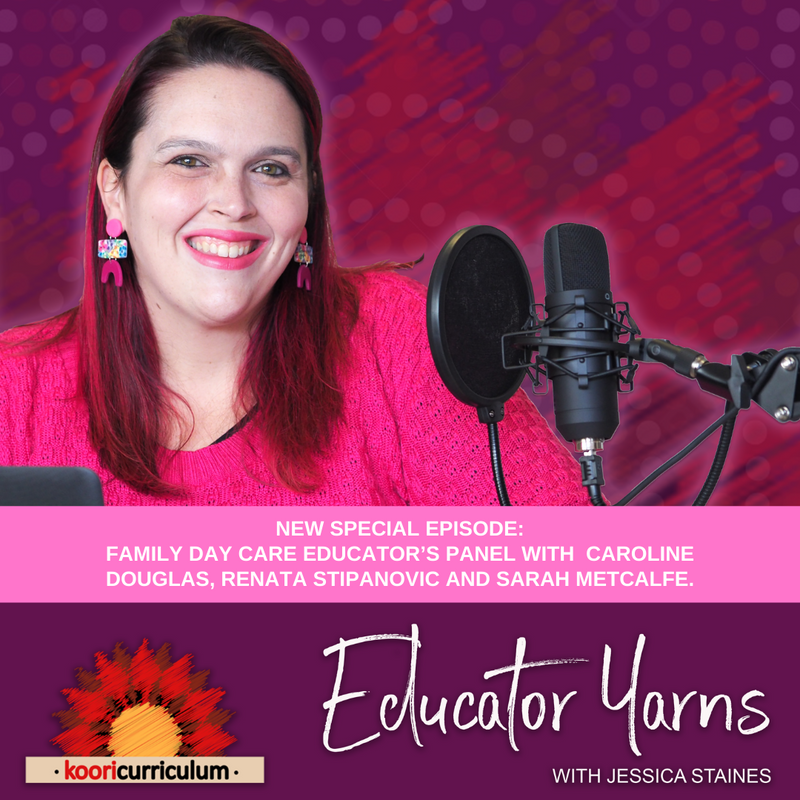 Educator Yarns Episode 16: Special episode: Family Day Care educator's panel including Caroline Douglas, Renata Stipanovic and Sarah Metcalfe