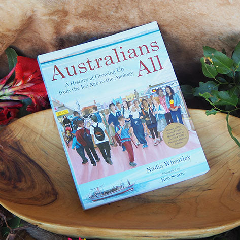 Australians All: A history of Growing Up from the Ice Age to the Apology - Nadia Wheatley