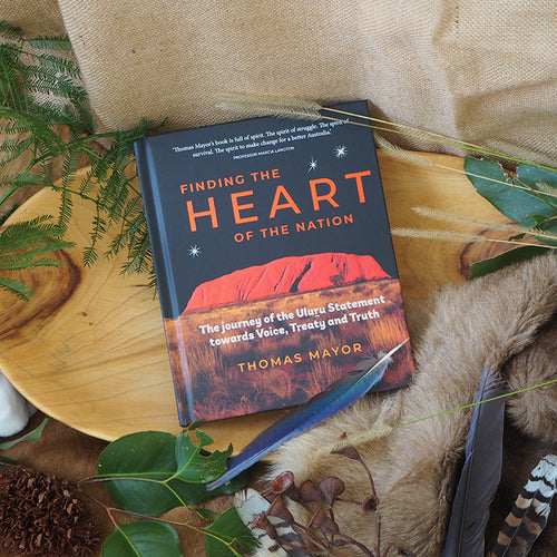 Finding the Heart of the Nation - Journey of the Uluru Statement towards Voice, Treaty and Truth