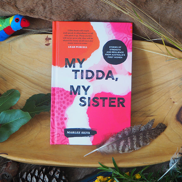 My Tidda, My Sister Stories of Strength and Resilience from Australia's First Women - Marlee Silva