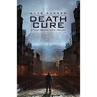 MAZE RUNNER DEATH CURE OFFICIAL GRAPHIC NOVEL PRELUDE