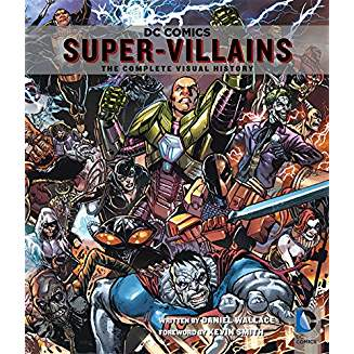 DC COMICS: SUPER-VILLAINS: THE COMPLETE VISUAL HISTORY HC