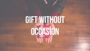 Gift Without Occasion