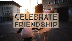 Celebrate Friendship