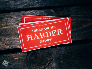 Tread on me harder daddy! Sticker
