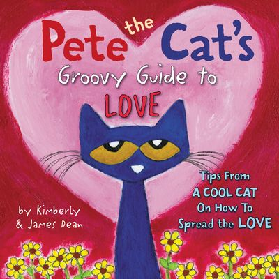 """Pete the Cat's Groovy Guide to Love"""