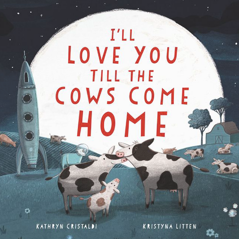 """I'll Love You Till The Cows Come Home"""