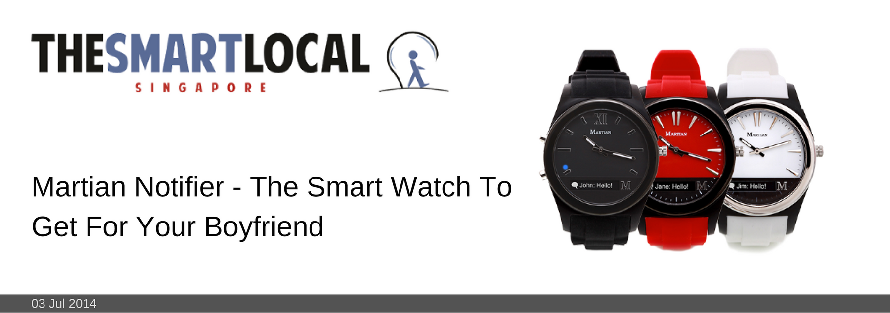03 JUL 2014: Martian Notifier - The Smart Watch To Get For Your Boyfriend
