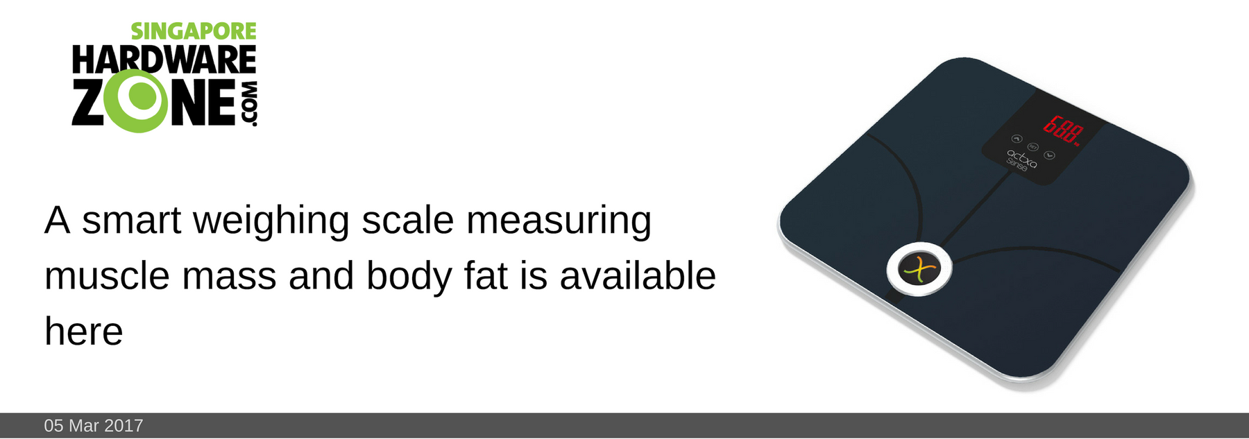 22 FEB 2017: A smart weighing scale measuring muscle mass and body fat is available here