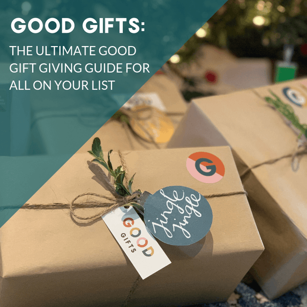 The Ultimate Good Gift Guide