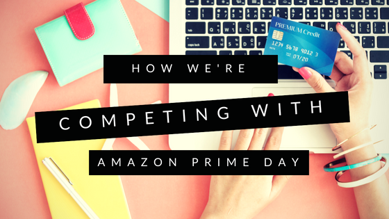 How We're Competing with Amazon Prime Day