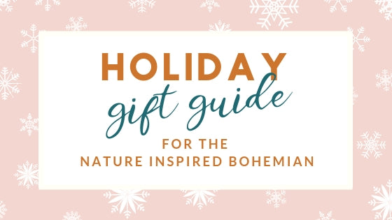 Holiday Gift Guide For the Nature Inspired Bohemian