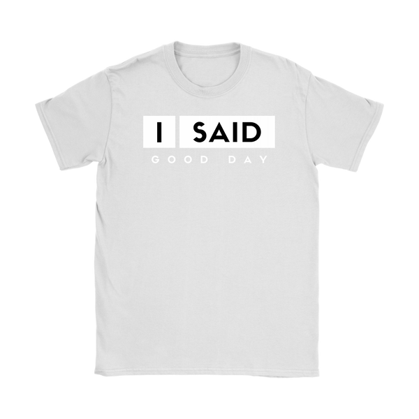 I Said Good Day Womens T-Shirt