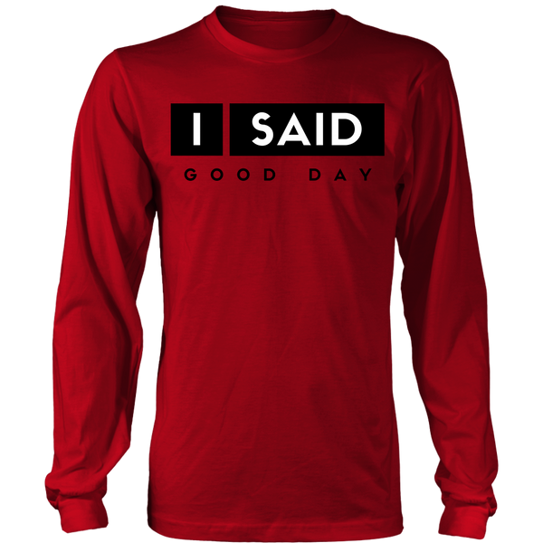 I Said Good Day Unisex Big Print Long Sleeve Shirt