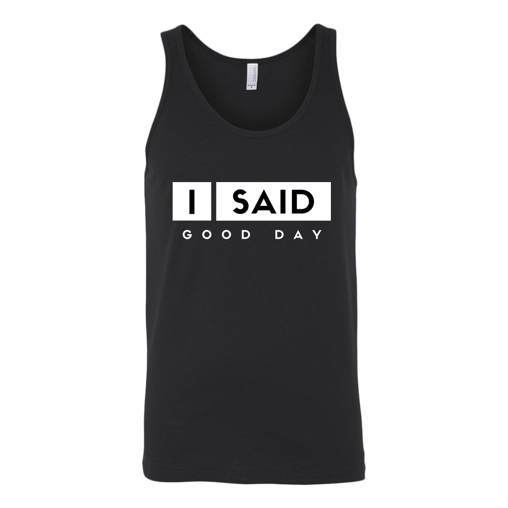 I Said Good Day Mens Tank