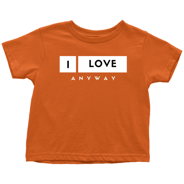 I Love Anyway Toddler T-Shirt