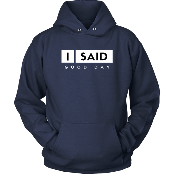 I Said Good Day Unisex hoodie