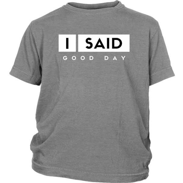 I Said Good Day Youth Shirt