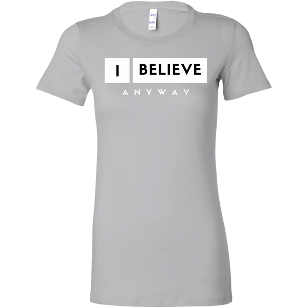 I Believe Anyway Womens Sliming Shirt