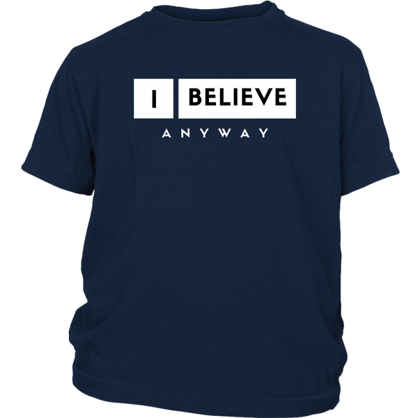 I Believe Anyway Youth Shirt