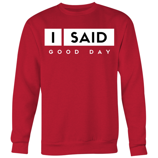 I Said Good Day Unisex Big Print Sweatshirt
