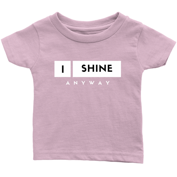 I Shine Anyway Infant T-Shirt