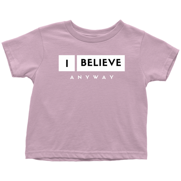 I Believe Anyway Toddler T-Shirt