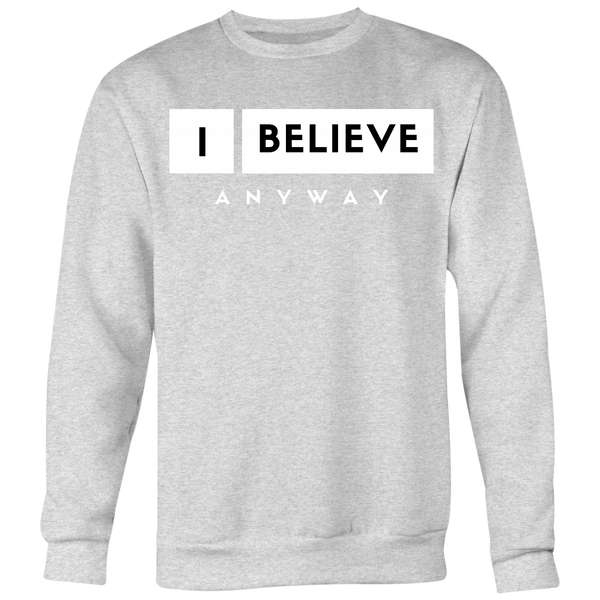 I Believe Anyway Unisex Big Print Sweatshirt