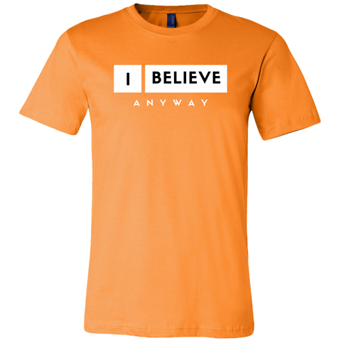 I Believe Anyway Mens Shirt
