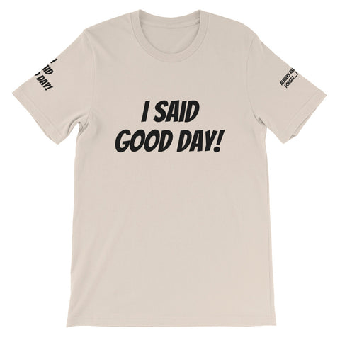 I Said Good Day #TheKAWay Unisex T-Shirt - KA Inspires