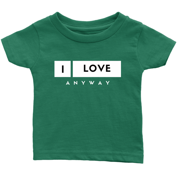 I Love Anyway Infant T-Shirt