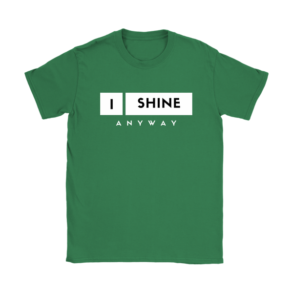 I Shine Anyway Womens T-Shirt