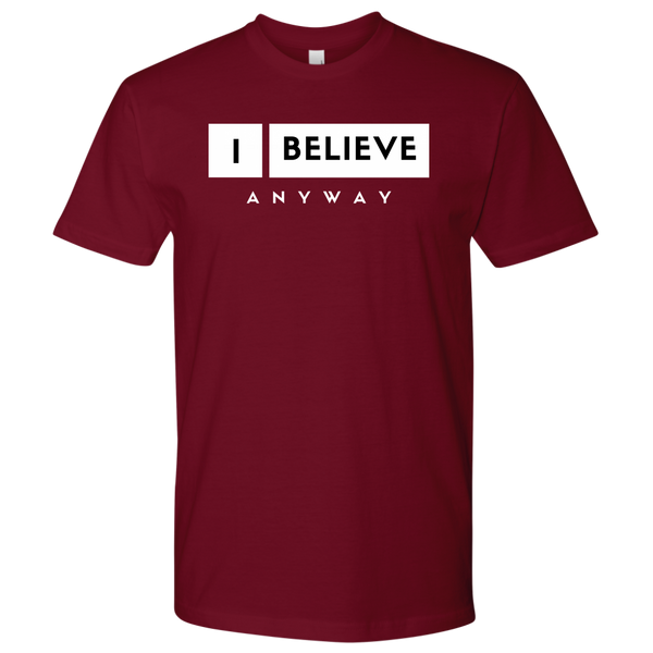 I Believe Anyway Mens T-Shirt