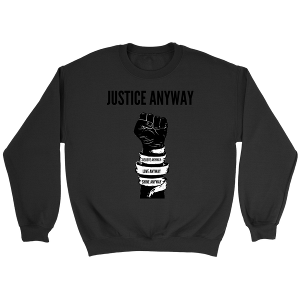 Justice Anyway Unisex Sweatshirt