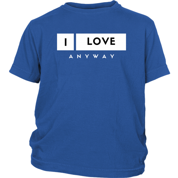 I Love Anyway Youth Shirt