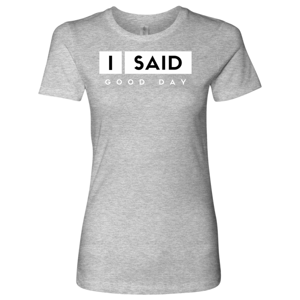 I Said Good Day Womens Shirt