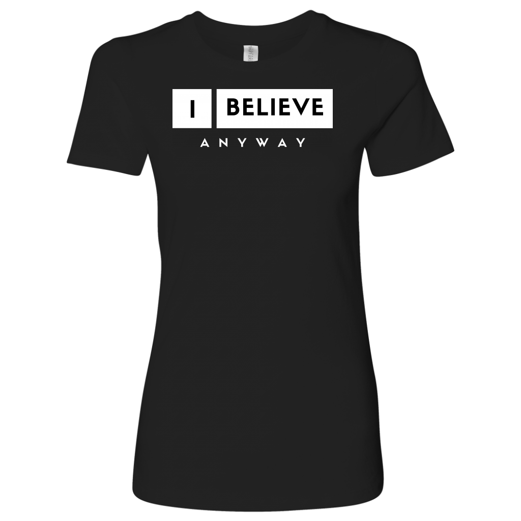 I Believe Anyway Womens Shirt