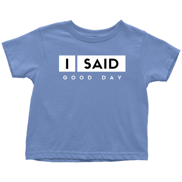 I Said Good Day Toddler T-Shirt