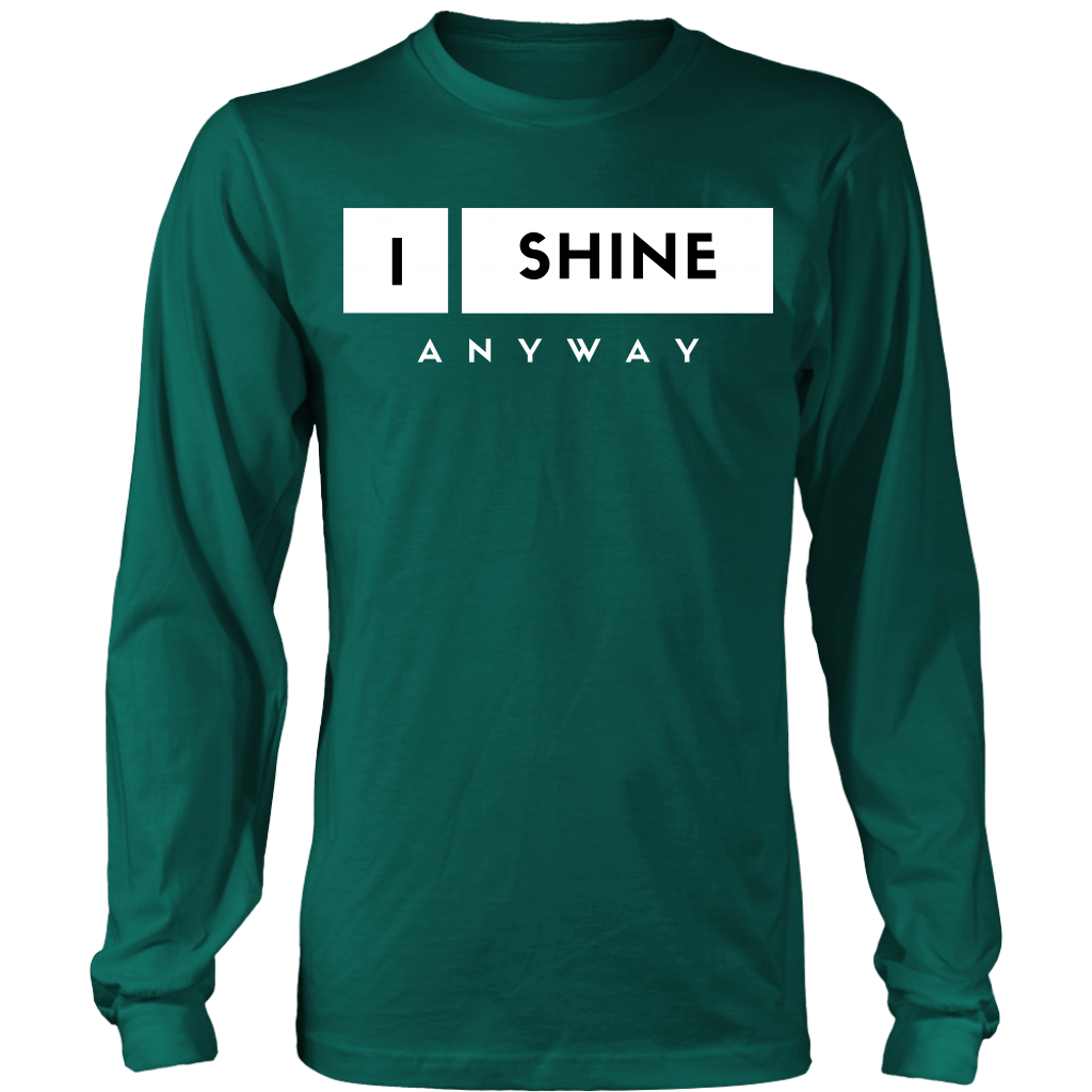 I Shine Anyway Unisex Big Print Long Sleeve Shirt